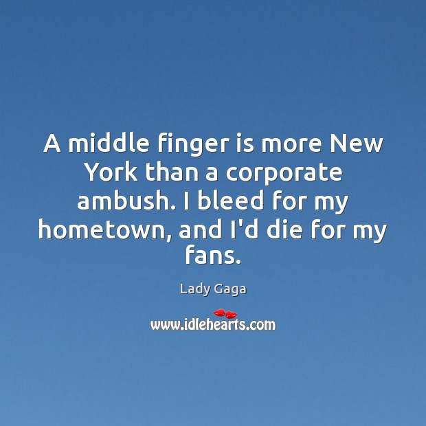 A middle finger is more New York than a corporate ambush. I Lady Gaga Picture Quote
