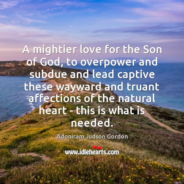 Image, A mightier love for the Son of God, to overpower and subdue