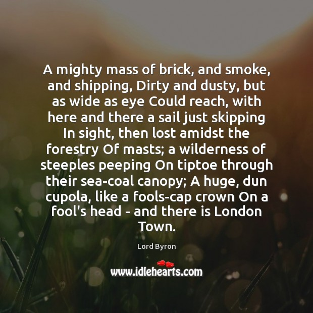 Image, A mighty mass of brick, and smoke, and shipping, Dirty and dusty,
