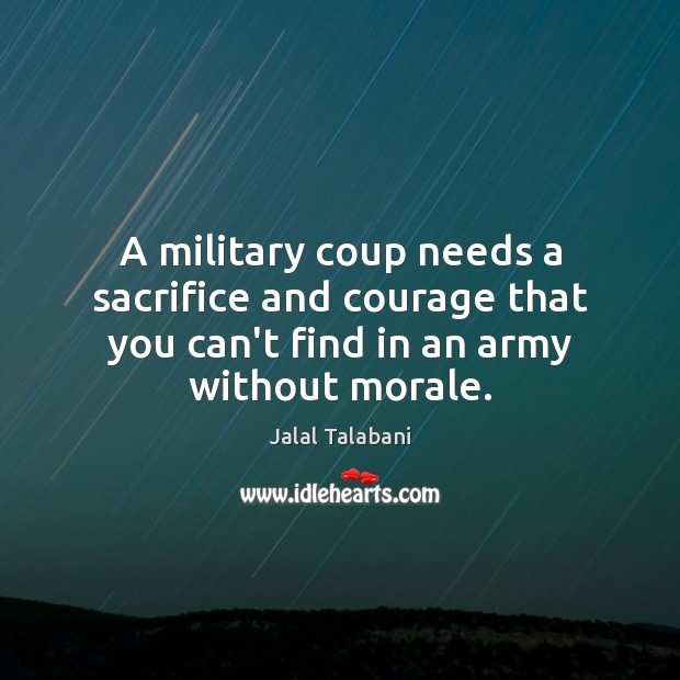 A military coup needs a sacrifice and courage that you can't find Image