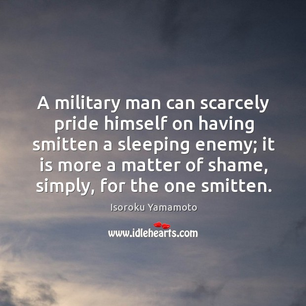 A Military Man Can Scarcely Pride Himself On Having Smitten A