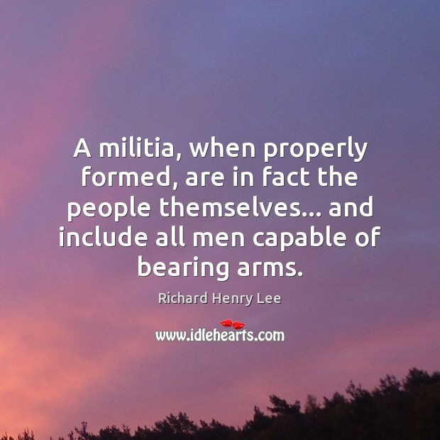 Image, A militia, when properly formed, are in fact the people themselves… and