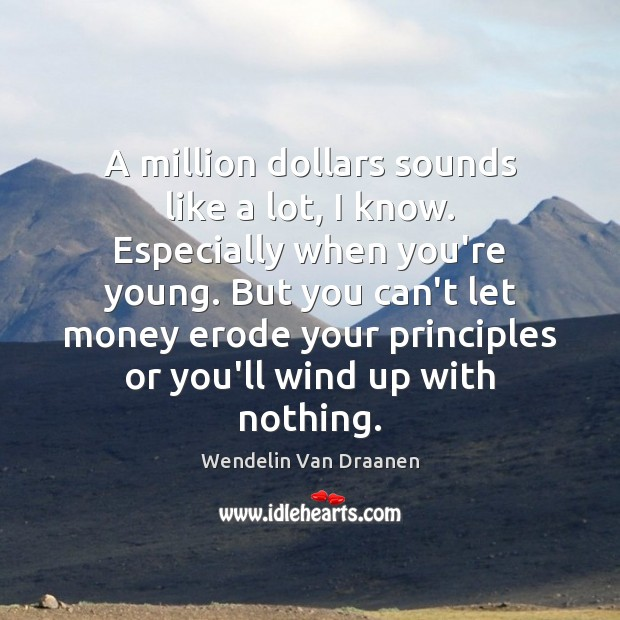 A million dollars sounds like a lot, I know. Especially when you're Wendelin Van Draanen Picture Quote