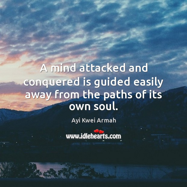 Image, A mind attacked and conquered is guided easily away from the paths of its own soul.