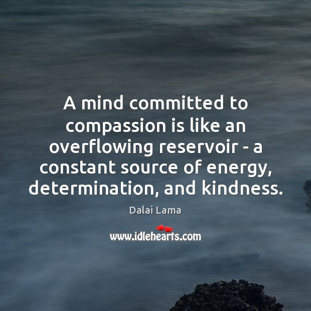 A mind committed to compassion is like an overflowing reservoir – a Image