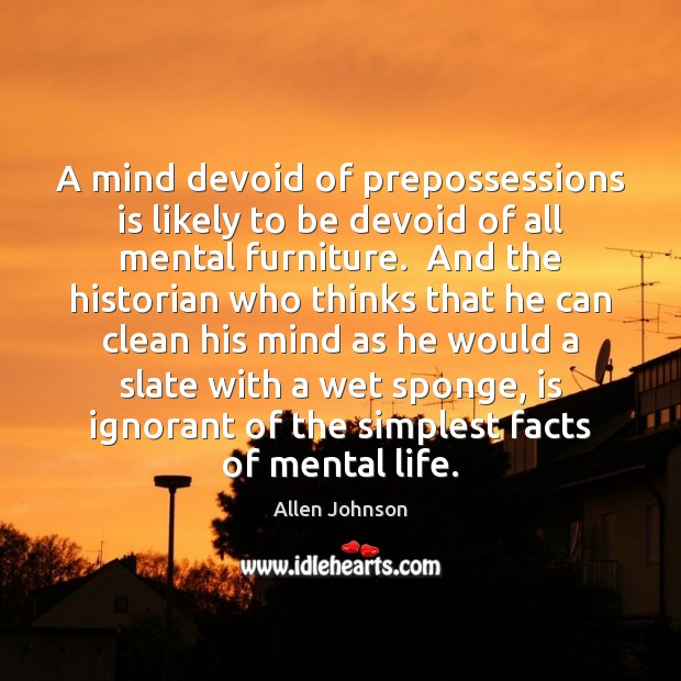 Image, A mind devoid of prepossessions is likely to be devoid of all