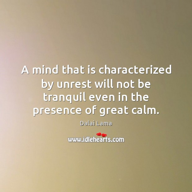 A mind that is characterized by unrest will not be tranquil even Dalai Lama Picture Quote