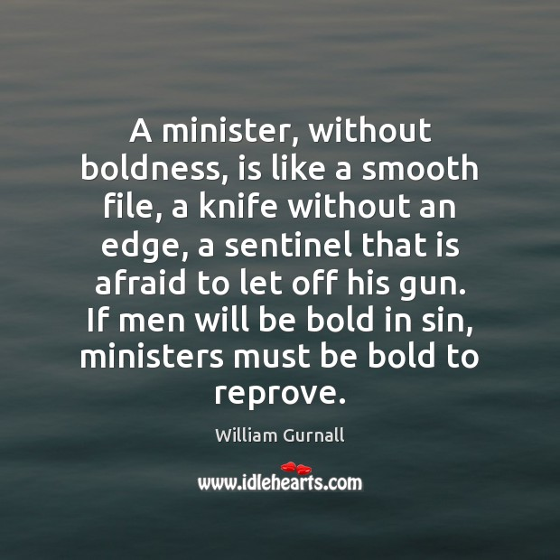 A minister, without boldness, is like a smooth file, a knife without William Gurnall Picture Quote