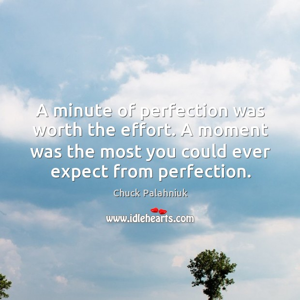 A minute of perfection was worth the effort. A moment was the most you could ever expect from perfection. Image