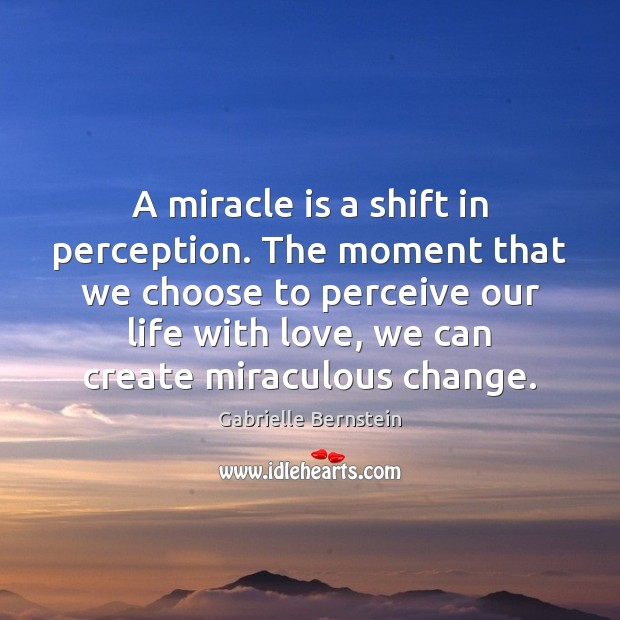 A miracle is a shift in perception. The moment that we choose Image