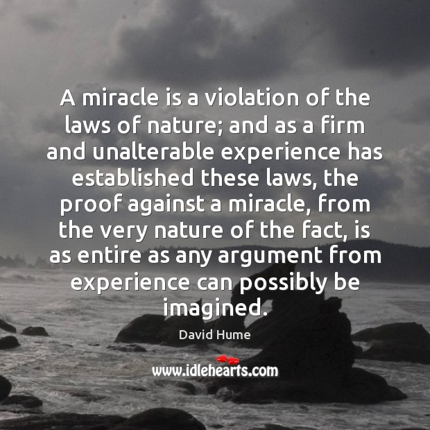 A miracle is a violation of the laws of nature; and as David Hume Picture Quote