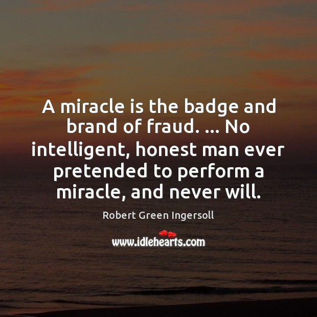 Image, A miracle is the badge and brand of fraud. … No intelligent, honest