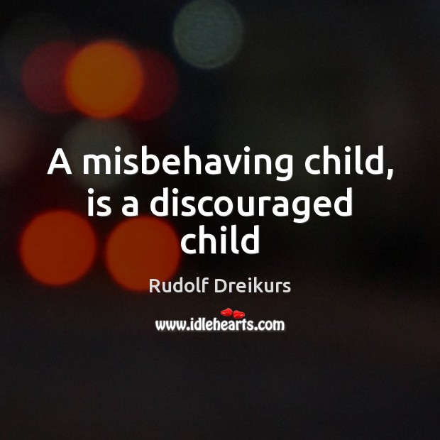 A misbehaving child, is a discouraged child Image