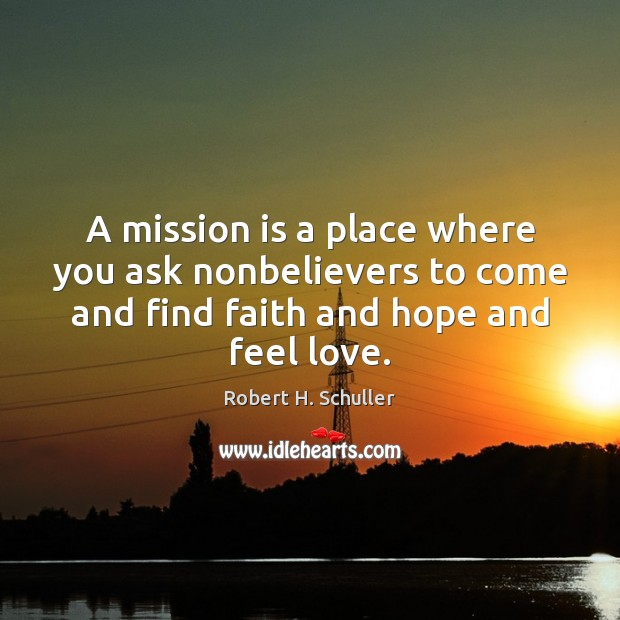 A mission is a place where you ask nonbelievers to come and Robert H. Schuller Picture Quote