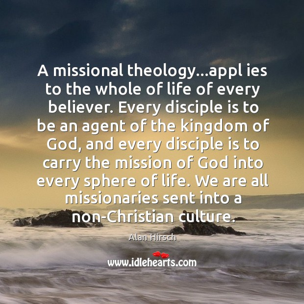 A missional theology…appl ies to the whole of life of every Image