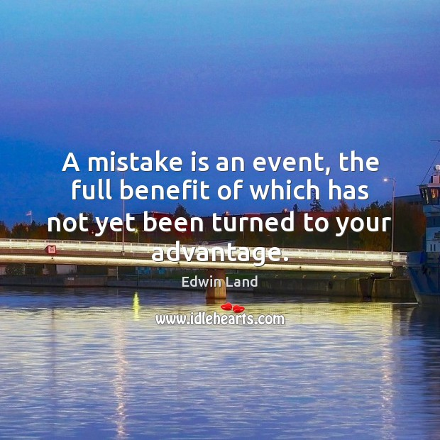 A mistake is an event, the full benefit of which has not Mistake Quotes Image