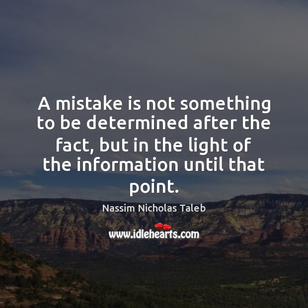 A mistake is not something to be determined after the fact, but Nassim Nicholas Taleb Picture Quote