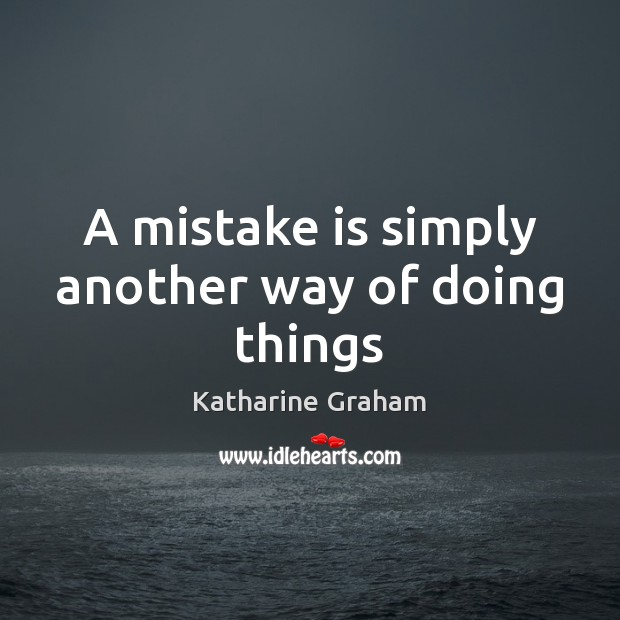 A mistake is simply another way of doing things Katharine Graham Picture Quote