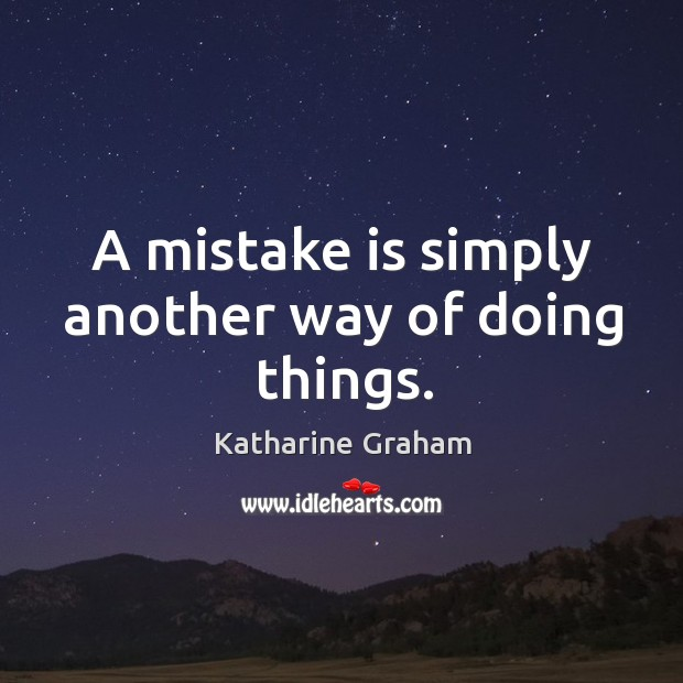 A mistake is simply another way of doing things. Katharine Graham Picture Quote