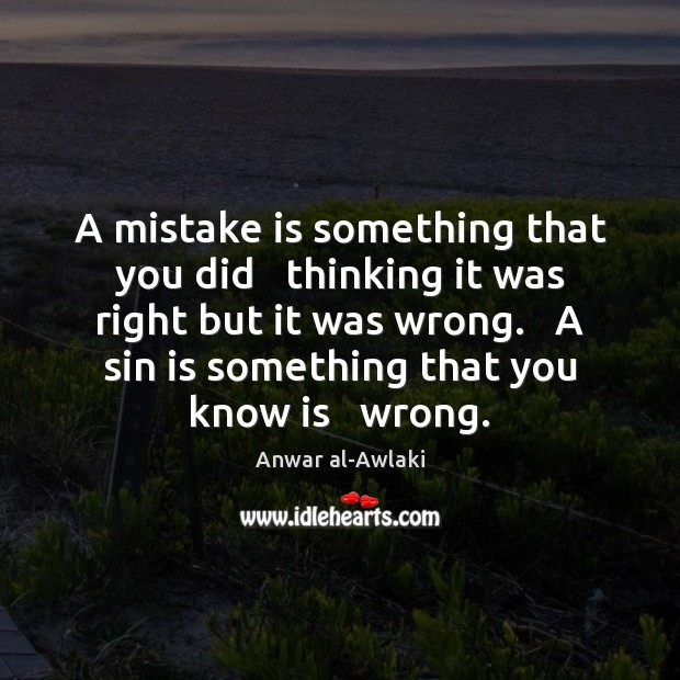 Image, A mistake is something that you did   thinking it was right but