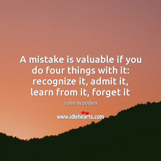 A mistake is valuable if you do four things with it: recognize Mistake Quotes Image