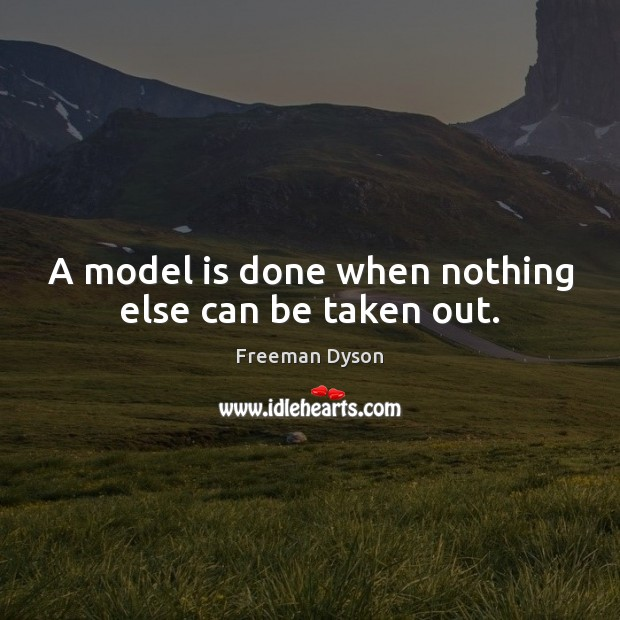 A model is done when nothing else can be taken out. Image