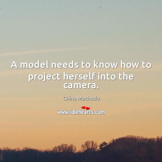 A model needs to know how to project herself into the camera. Image