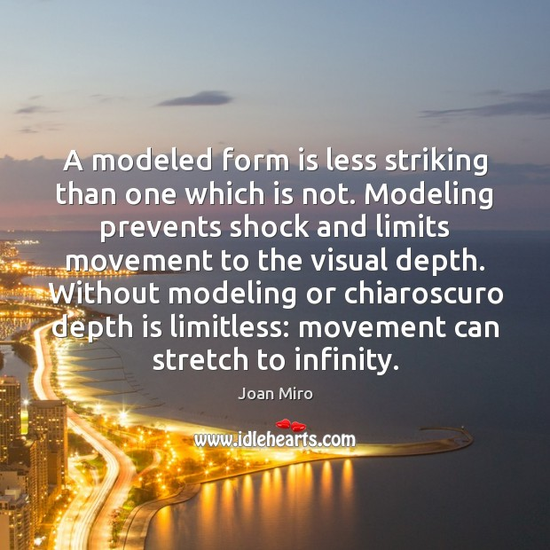 A modeled form is less striking than one which is not. Modeling Joan Miro Picture Quote