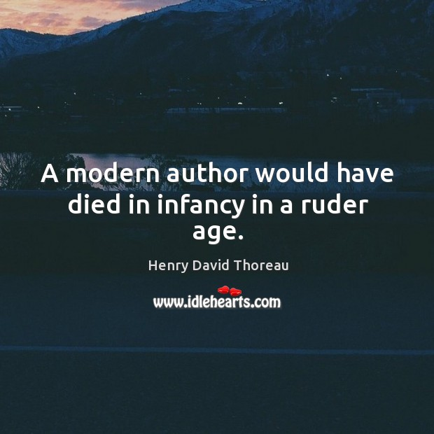 A modern author would have died in infancy in a ruder age. Image