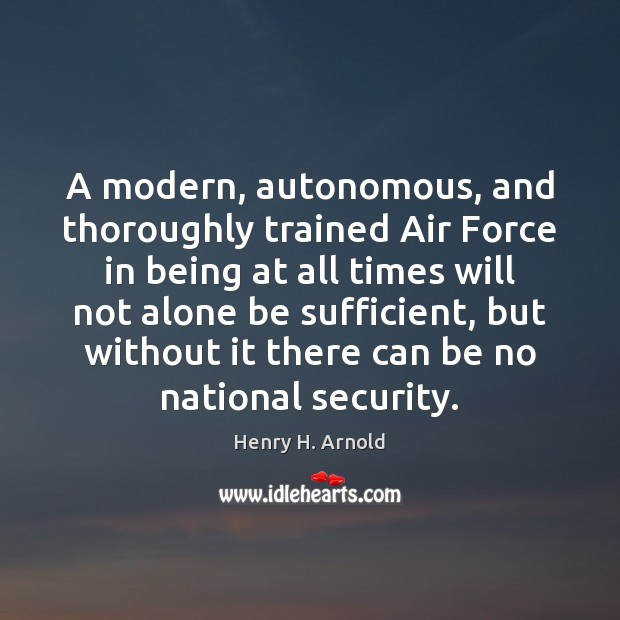 A modern, autonomous, and thoroughly trained Air Force in being at all Image