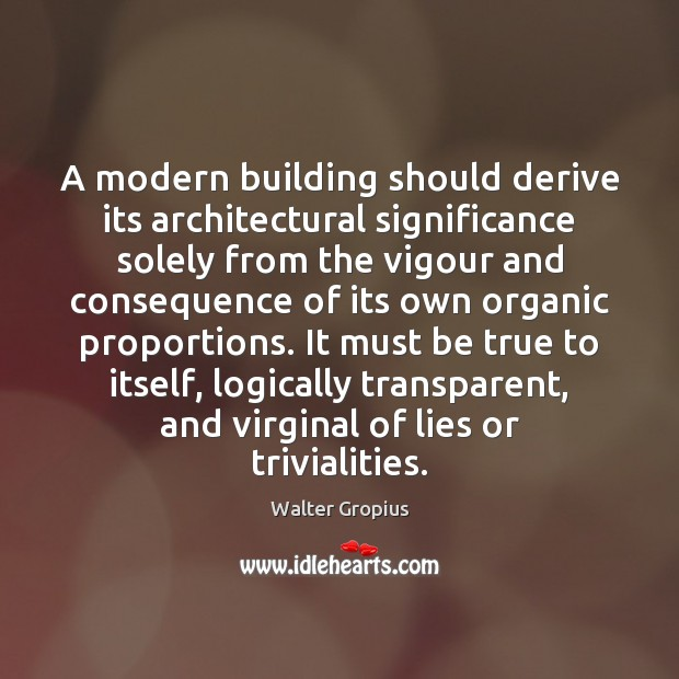 A modern building should derive its architectural significance solely from the vigour Image