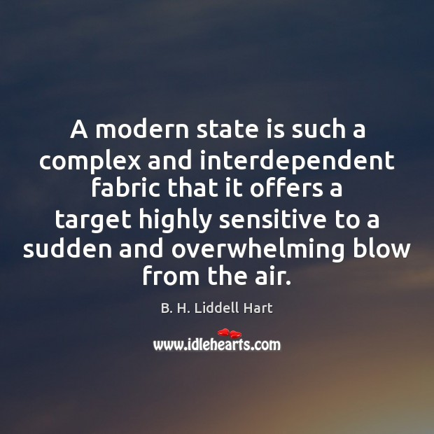 A modern state is such a complex and interdependent fabric that it B. H. Liddell Hart Picture Quote