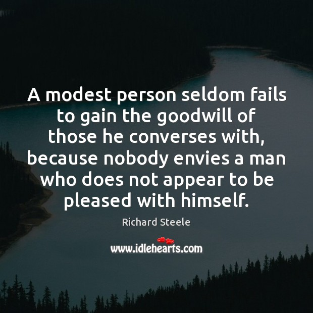 Image, A modest person seldom fails to gain the goodwill of those he