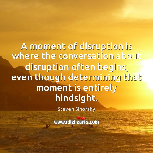 A moment of disruption is where the conversation about disruption often begins, Image