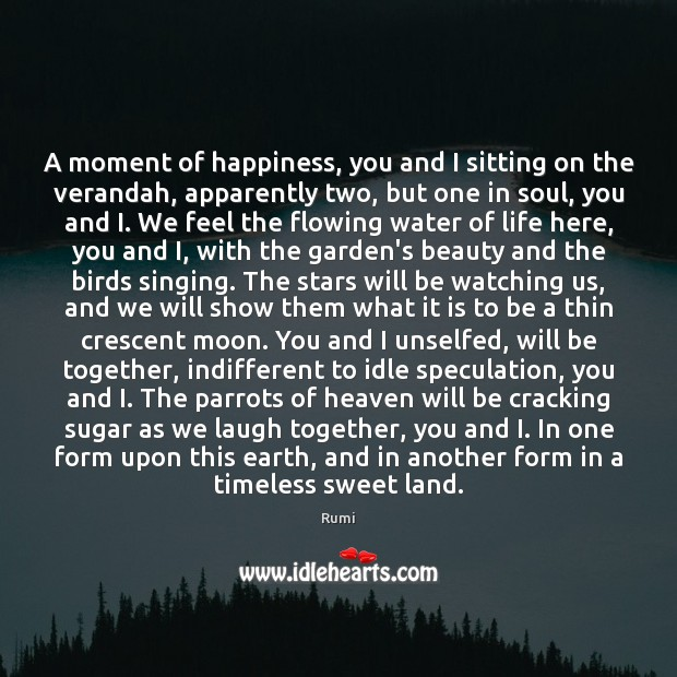 A moment of happiness, you and I sitting on the verandah, apparently Rumi Picture Quote