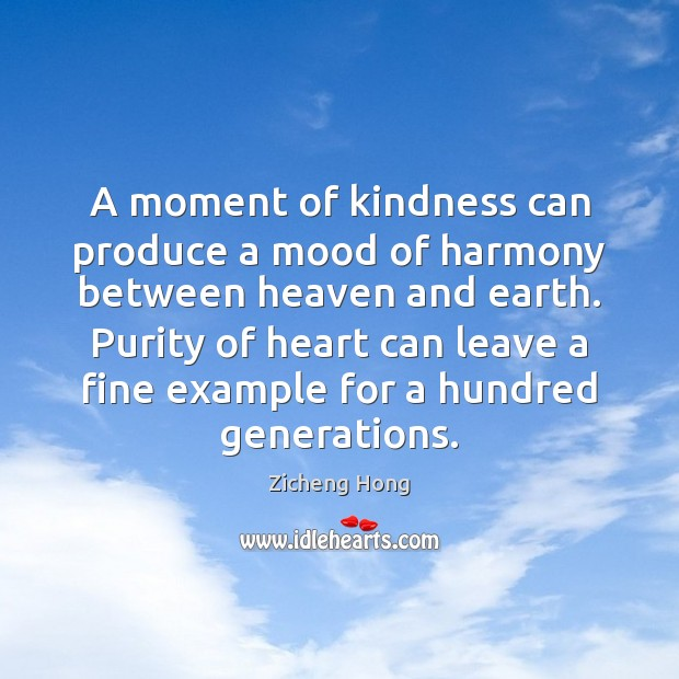 A moment of kindness can produce a mood of harmony between heaven Zicheng Hong Picture Quote