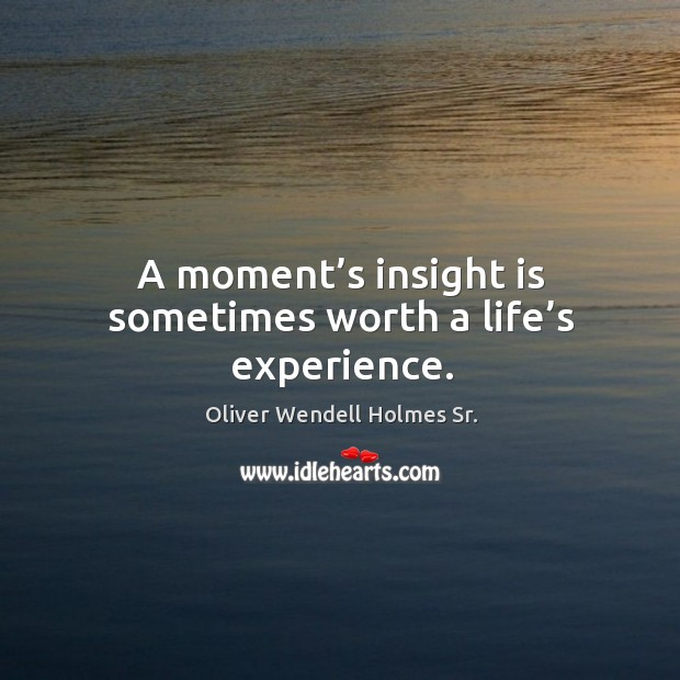 A moment's insight is sometimes worth a life's experience. Image