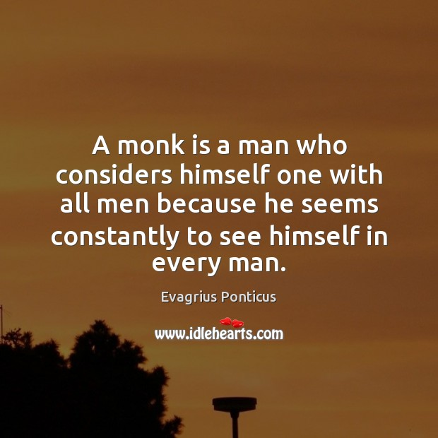 A monk is a man who considers himself one with all men Evagrius Ponticus Picture Quote