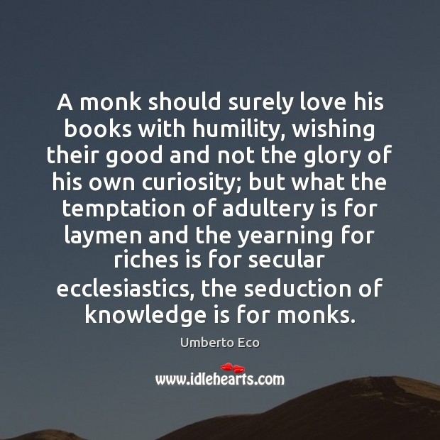 A monk should surely love his books with humility, wishing their good Image