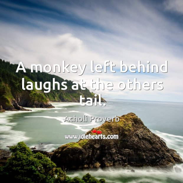 A monkey left behind laughs at the others tail. Acholi Proverbs Image