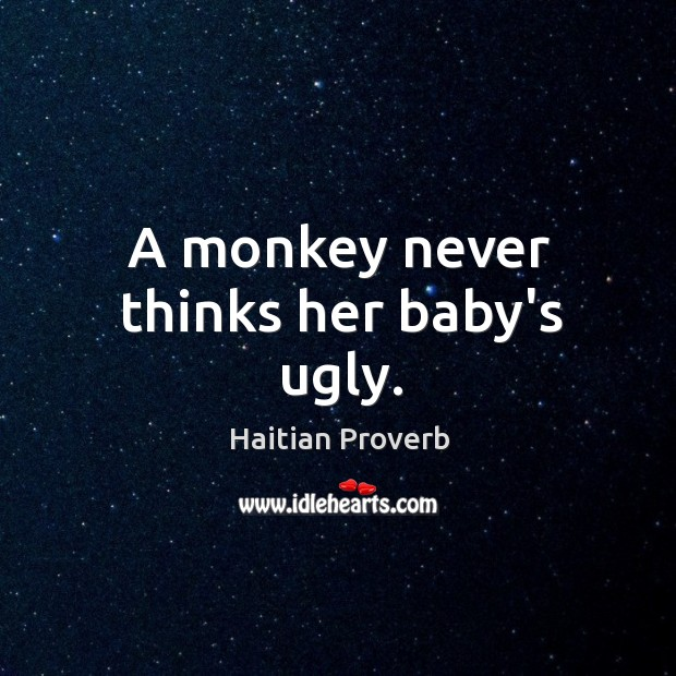 A monkey never thinks her baby's ugly. Haitian Proverbs Image