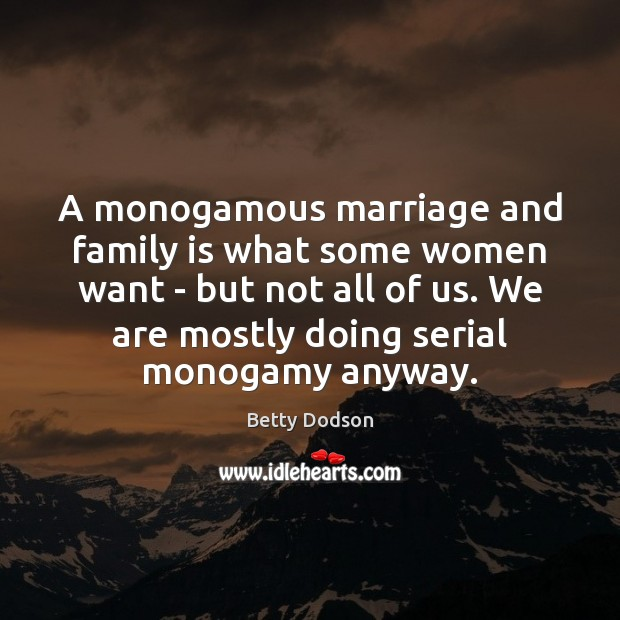 Image, A monogamous marriage and family is what some women want – but