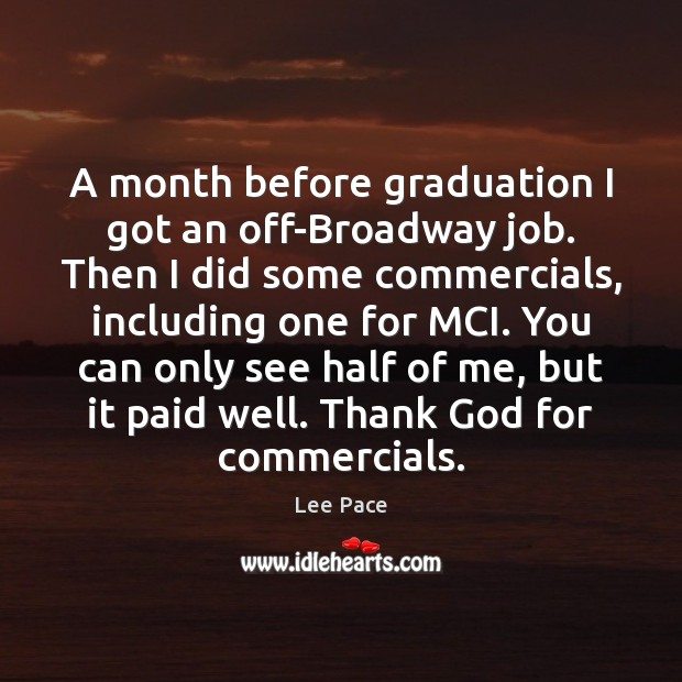 A month before graduation I got an off-Broadway job. Then I did Graduation Quotes Image