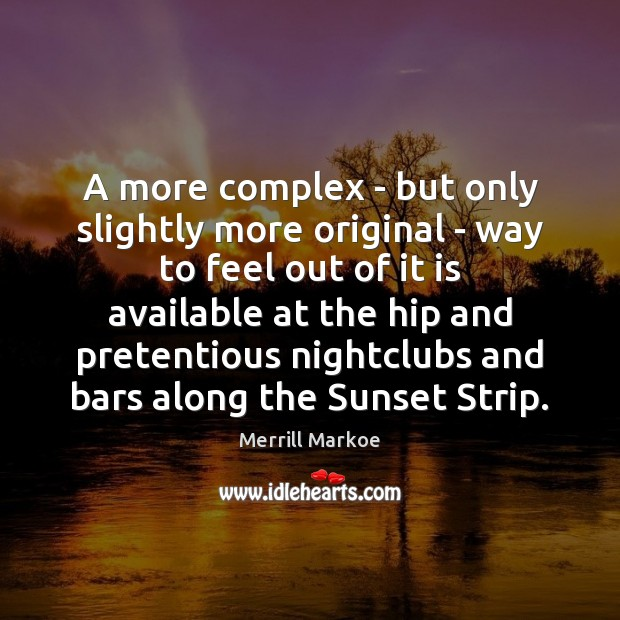 A more complex – but only slightly more original – way to Merrill Markoe Picture Quote