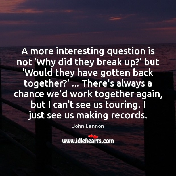 Image, A more interesting question is not 'Why did they break up?'