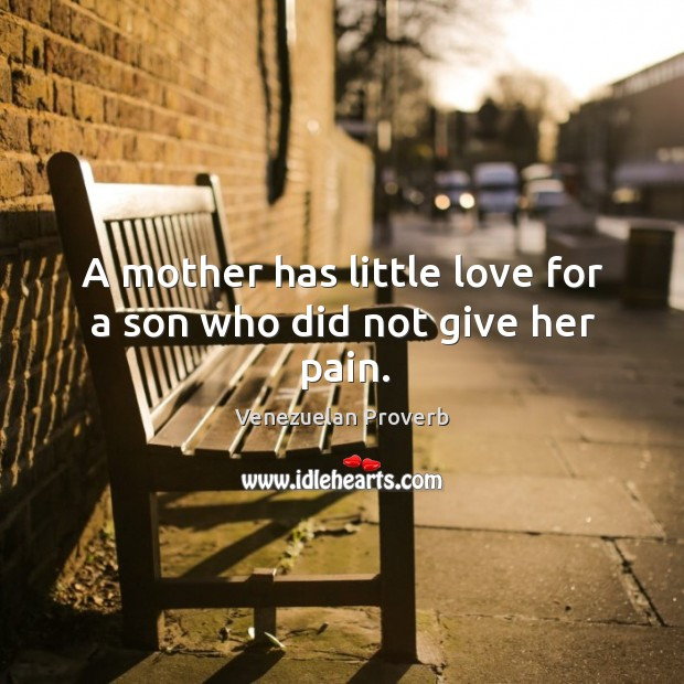 A mother has little love for a son who did not give her pain. Venezuelan Proverbs Image