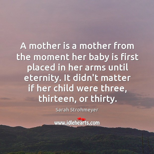 A mother is a mother from the moment her baby is first Image
