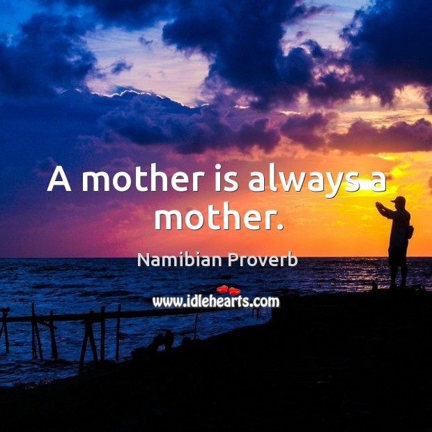 A mother is always a mother. Namibian Proverbs Image