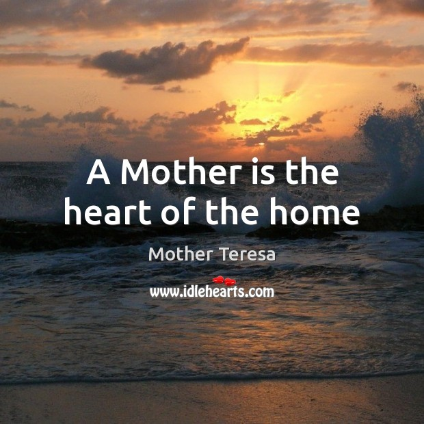 Image, A Mother is the heart of the home