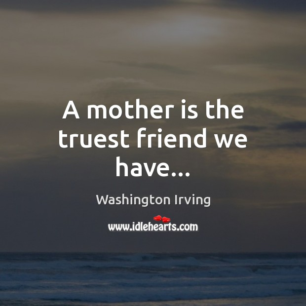 A mother is the truest friend we have… Image